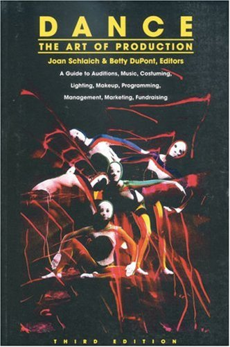 Dance: The Art of Production: A Guide to Auditions,...