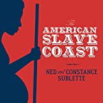 The American Slave Coast: A History of the Slave-Breeding Industry | Ned Sublette,Constance Sublette