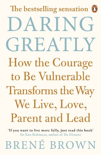 daring-greatly-how-the-courage-to-be-vulnerable-transforms-the-way-we-live-love-parent-and-lead