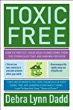img - for Toxic Free: How to Protect Your Health and Home from the Chemicals ThatAre Making You Sick book / textbook / text book