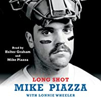 Long Shot (       UNABRIDGED) by Mike Piazza, Lonnie Wheeler Narrated by Holter Graham, Mike Piazza