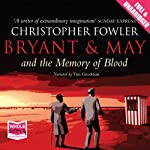 Bryant & May and the Memory of Blood (       UNABRIDGED) by Christopher Fowler Narrated by Tim Goodman