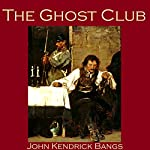 The Ghost Club: An Unfortunate Episode in the Life of No. 5010 | John Kendrick Bangs