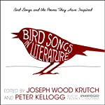 Bird Songs in Literature: Bird Songs and the Poems They Have Inspired | Joseph Wood Krutch,Peter Kellogg