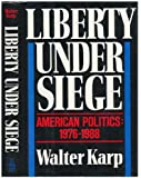 Liberty Under Siege: American Politics, 1976-1988