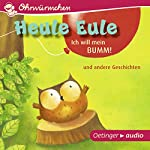 Heule Eule - Ich will mein Bumm! und andere Geschichten | Paul Friester,Moritz Petz,Anne Ameling,Anne Steinwart