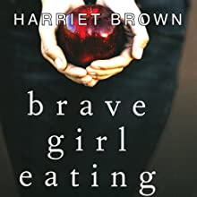 Brave Girl Eating: A Family's Struggle with Anorexia Audiobook by Harriet Brown Narrated by Harriet Brown