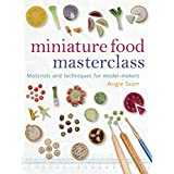 Miniature Food Masterclassby Angie Scarr