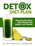 Detox Diet Plan: Detoxification Book With Step By Step Weight Loss Cleanse