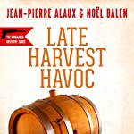Late Harvest Havoc [Vengeances tardives en Alsace] | Jean-Pierre Alaux,Noël Balen,Sally Pane - translator