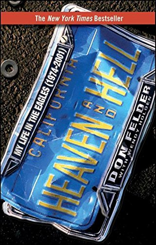 Heaven and Hell: My Life in the Eagles (1974-2001), by Don Felder