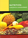 img - for Nutrition: Concepts & Controversies [Select Edition: 13th Edition] book / textbook / text book