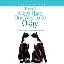 There's More Than One Way to Be Okay: A Blind Woman's PURRspective on Life (       UNABRIDGED) by Lauren Merryfield Narrated by Stephanie Martin