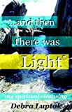 img - for And Then There Was Light: My Spiritual Cleansing book / textbook / text book