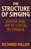 The Structure of Singing: System and Art in Vocal Technique (0534255353) by Richard Miller