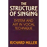The Structure of Singing: System and Art of Vocal Technique: System and Art in Vocal Techniqueby Richard Miller