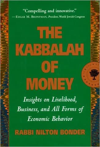 The Kabbalah of Money: Insights on Livelihood, Business, and All Forms of Economic Behavior