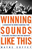 Winning Sounds Like This: A Season with the Womens Basketball Team at Gallaudet, the Worlds Only Deaf University