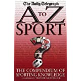 A To Z Of Sport: The Compendium of Sporting Knowledgeby Trevor Montague