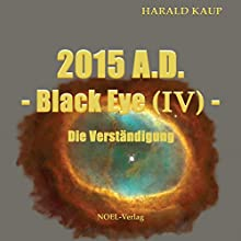 2015 A.D.: Die Verständigung (Black Eye 4) Hörbuch von Harald Kaup Gesprochen von: Jens Wenzel