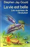 echange, troc Stephen Jay Gould - La Vie est belle : Les Surprises de l'évolution