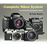 The Complete Nikon System: An Illustrated Equipment Guide