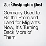 Germany Used to Be the Promised Land for Migrants. Now, It's Turning Back More of Them | Anthony Faiola