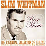 Rose Marie: The Essential Slim Whitman 25 of his finest recordings