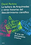La banera de Arquimides y otras historias del descubrimiento cientifico / The Bathtub of Archimedes and OTher Stories of Scientific Discovery: El Arte Del Pensamiento Creativo (Spanish Edition) (8449314631) by Perkins, David