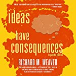 Ideas Have Consequences: Expanded Edition | Richard M. Weaver,Roger Kimball - foreword,Ted J. Smith III - afterword,Derek Perkins