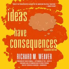 Ideas Have Consequences: Expanded Edition Audiobook by Richard M. Weaver, Roger Kimball - foreword, Ted J. Smith III - afterword, Derek Perkins Narrated by Frederick Davidson