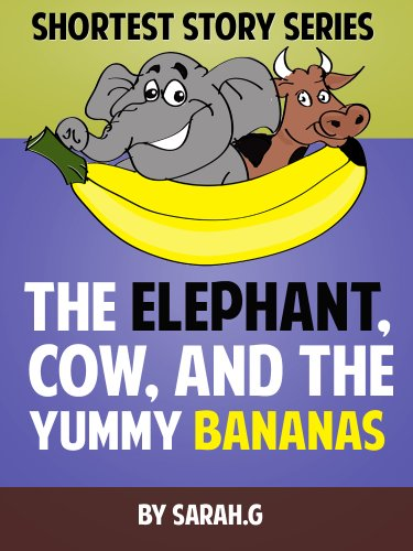 Sarah G - Children's Ebook - The Elephant, Cow and the Yummy Bananas (Shortest Story Books Series For Children)