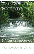 The Refined Streams: Of Consciousness