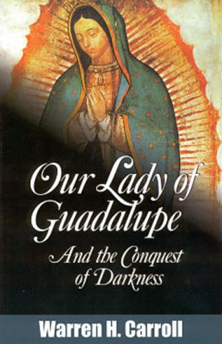 Our Lady of Guadalupe: And the Conquest of Darkness