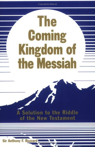 The Coming Kingdom of the Messiah: A Solution to the Riddle of the New Testament PDF
