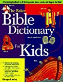 The Baker Bible Dictionary for Kids (080104345X) by Lucas, Daryl J.
