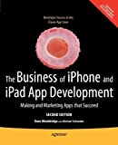img - for The Business of iPhone and iPad App Development: Making and Marketing Apps that Succeed 2nd (second) edition by Wooldridge, Dave, Schneider, Michael published by Apress (2011) [Paperback] book / textbook / text book