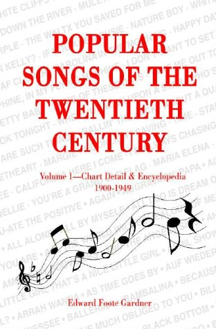 Popular Songs of the Twentieth Century: Vol. 1: Chart Detail & Encyclopedia, 1900-1949