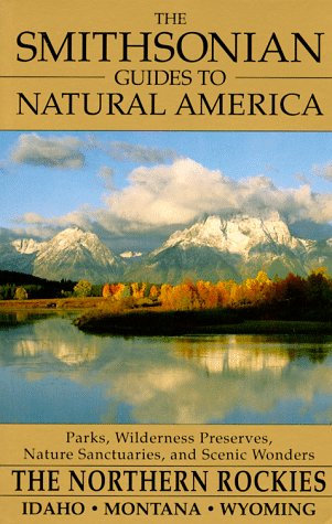 The Smithsonian Guides to Natural America: The Northern Rockies: Idaho, Montana, Wyoming