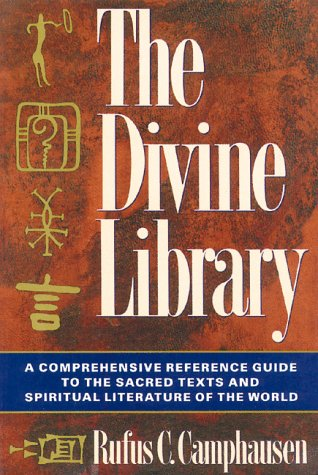 The Divine Library: A Comprehensive Reference Guide to the Sacred Texts and Spiritual Literature of the World, Rufus C. Camphausen
