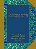 The History of the Holy Grail: Englisht, Ab. 1450 A. D.