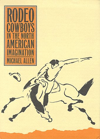 Rodeo Cowboys In The North American Imagination (Shepperson Series in History Humanities)