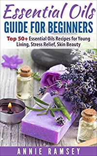 Essential Oils Guide For Beginners: Top 50+ Essential Oils Recipes For Young Living, Stress Relief, Skin Beauty by Annie Ramsey ebook deal