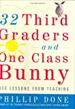 32 Third Graders and One Class Bunny: Life Lessons from Teaching (0743272390) by Phillip Done