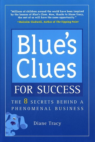 Blue's Clues for Success: The 8 Secrets Behind a Phenomenal Business, Diane Tracy