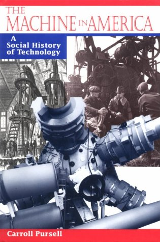 The Machine in America: A Social History of Technology, Professor Carroll Pursell