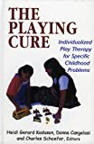 The playing cure :  individualized play therapy for specific childhood problems /