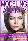Modeling Agency Tips: Get Listed with Modeling Agencies and Find Your Dream Job