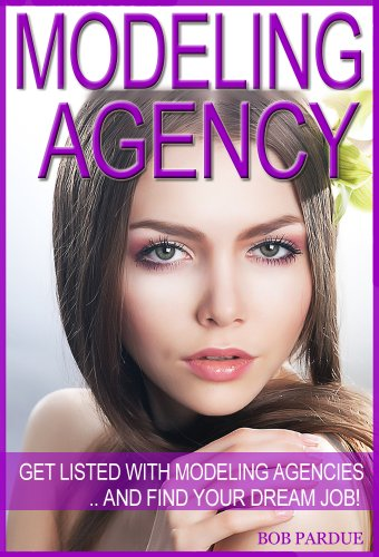 Modeling Agency Tips: Get Listed with Fashion Modeling Agencies and Find Your Dream Job (Modeling Jobs compare prices)
