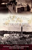 Papermaking on the Water of Leith (0859766721) by Bromage, Sarah